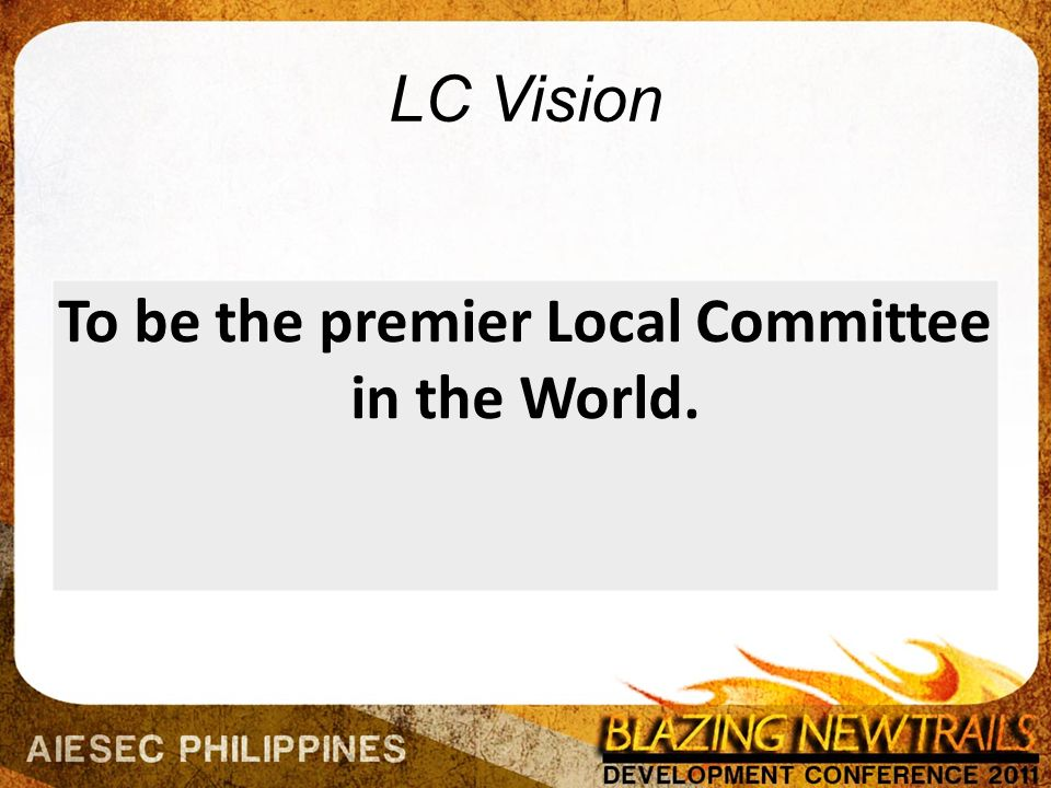 LC Vision To be the premier Local Committee in the World.