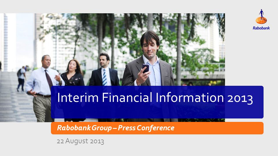 Titeldia Interim Financial Information 2013 Rabobank Group – Press Conference 22 August 2013