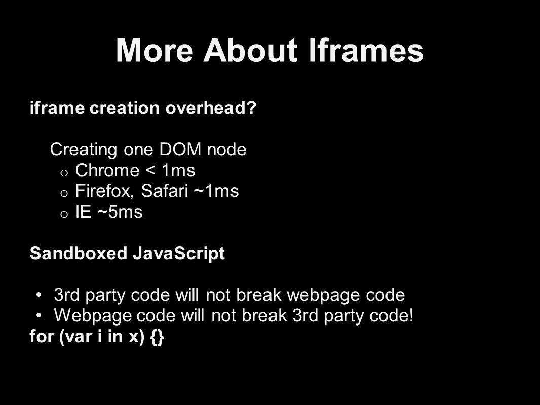 More About Iframes iframe creation overhead.