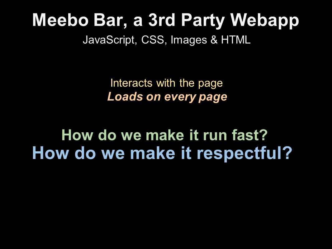 Meebo Bar, a 3rd Party Webapp How do we make it run fast.