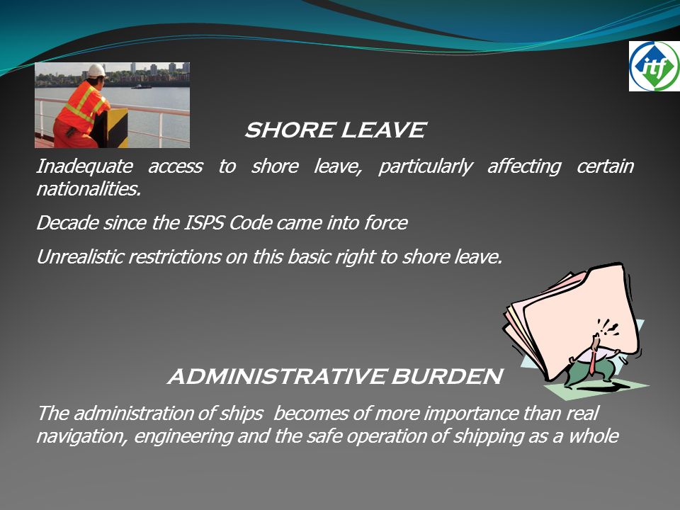 SHORE LEAVE Inadequate access to shore leave, particularly affecting certain nationalities.