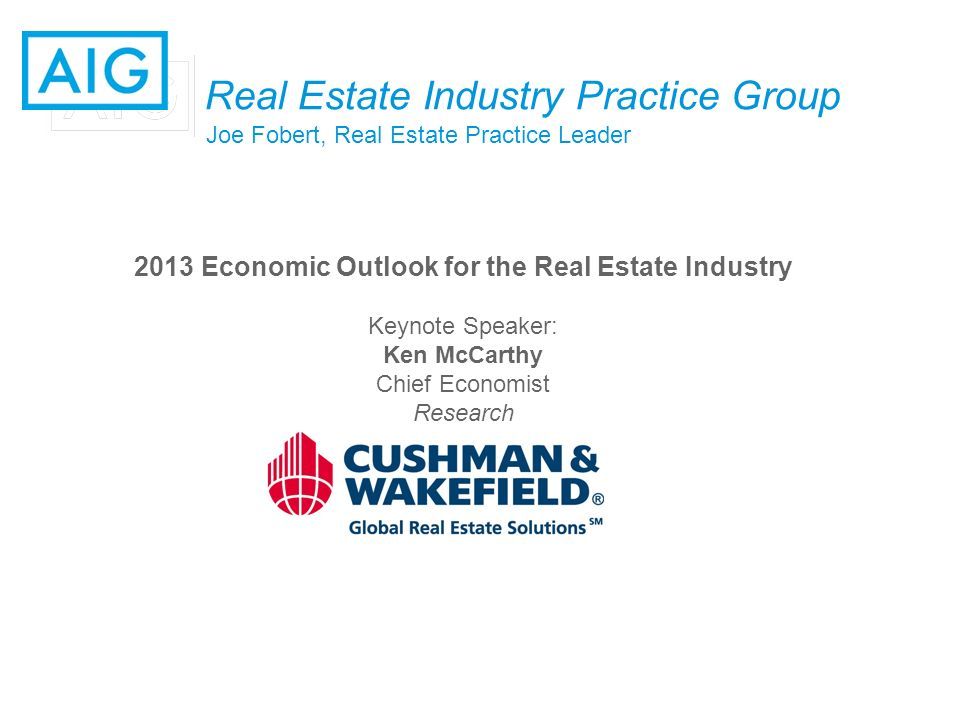 Real Estate Industry Practice Group Joe Fobert, Real Estate Practice Leader 2013 Economic Outlook for the Real Estate Industry Keynote Speaker: Ken McCarthy Chief Economist Research