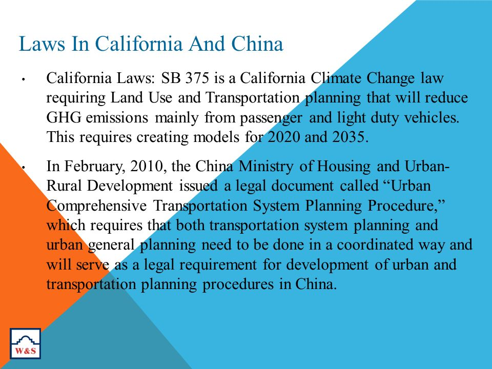 Laws In California And China California Laws: SB 375 is a California Climate Change law requiring Land Use and Transportation planning that will reduce GHG emissions mainly from passenger and light duty vehicles.