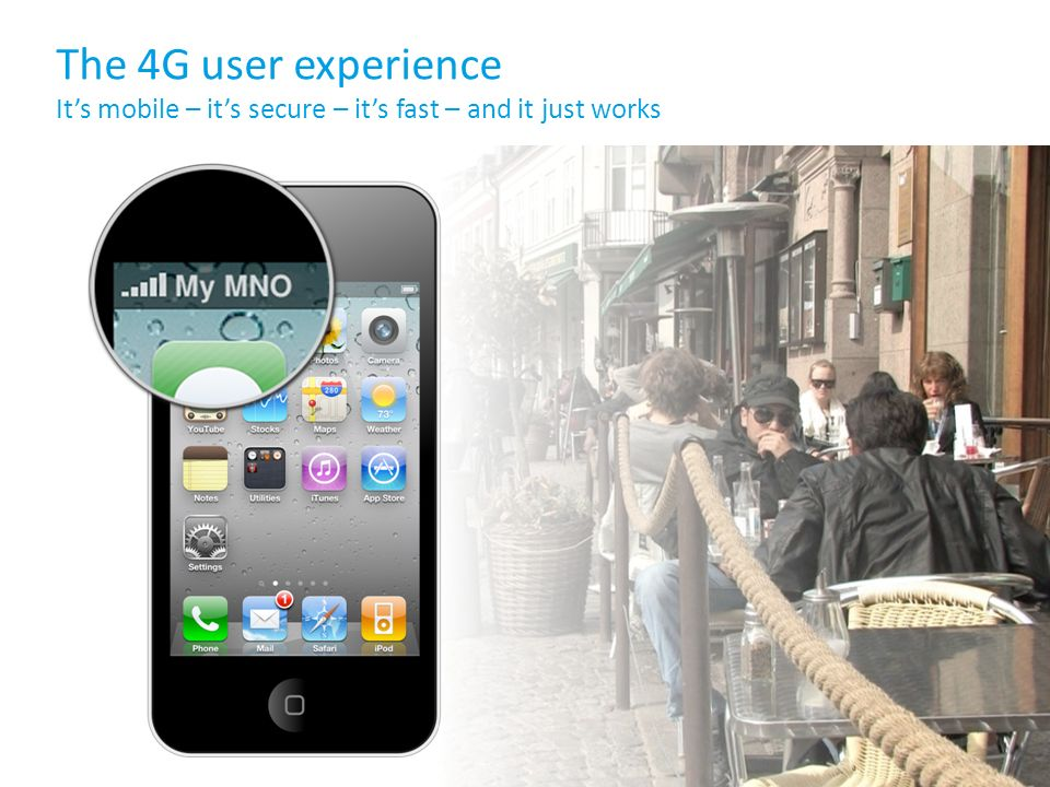 The 4G user experience Its mobile – its secure – its fast – and it just works