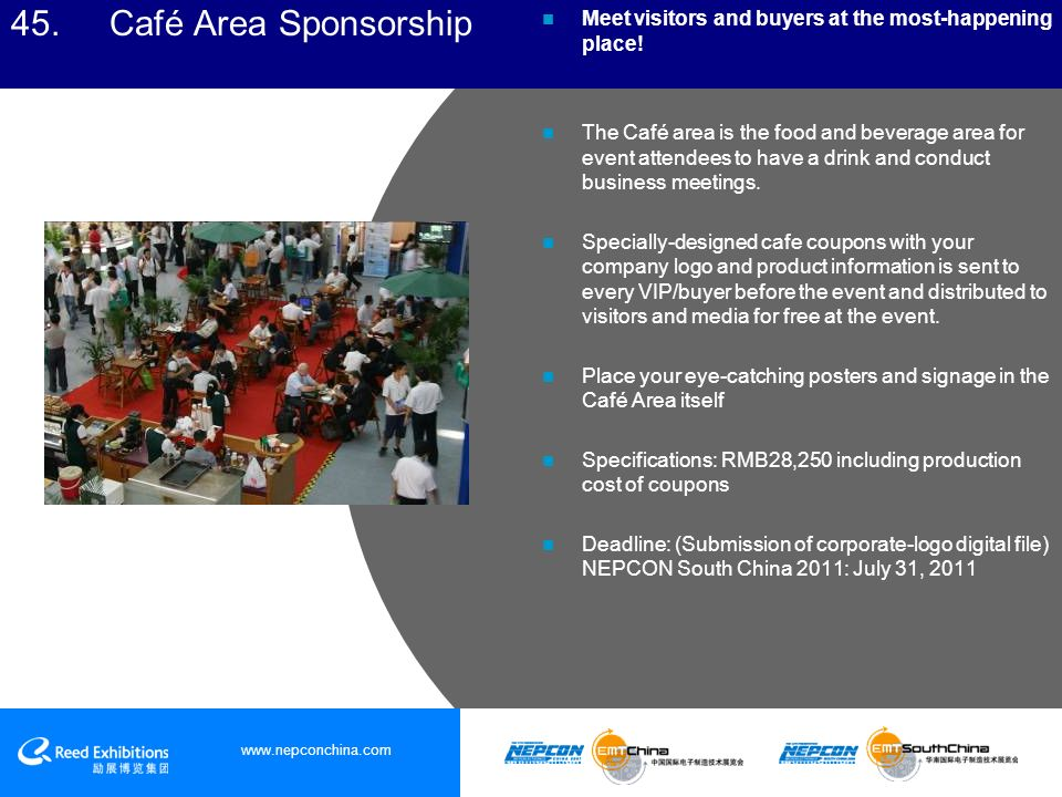 45. Café Area Sponsorship Meet visitors and buyers at the most-happening place.