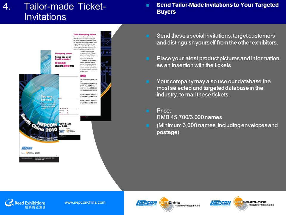 4.Tailor-made Ticket- Invitations Send Tailor-Made Invitations to Your Targeted Buyers Send these special invitations, target customers and distinguish yourself from the other exhibitors.