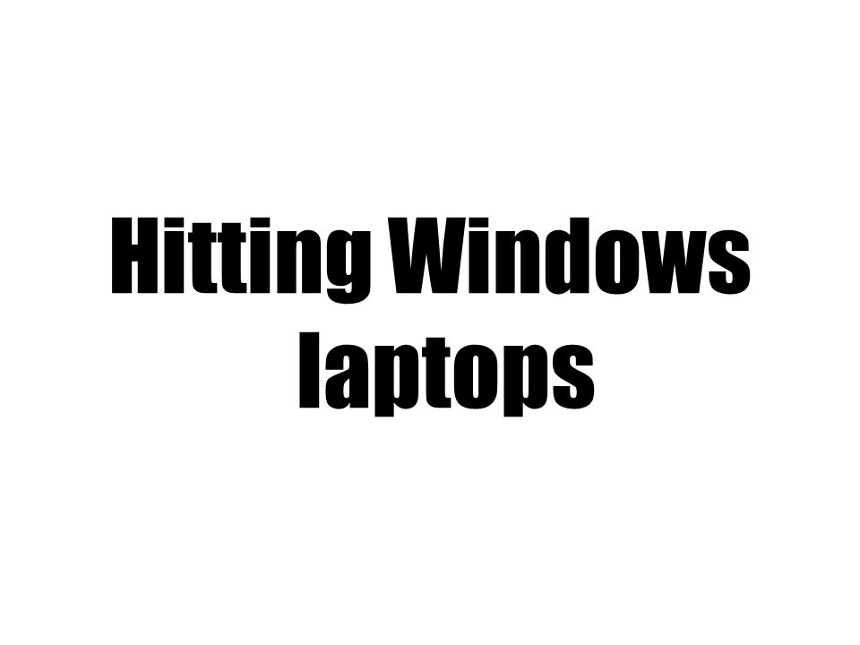 Hitting Windows laptops