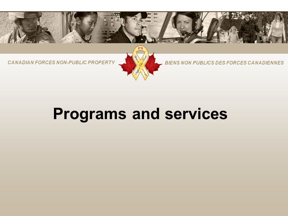 CANADIAN FORCES NON-PUBLIC PROPERTY BIENS NON PUBLICS DES FORCES CANADIENNES Programs and services