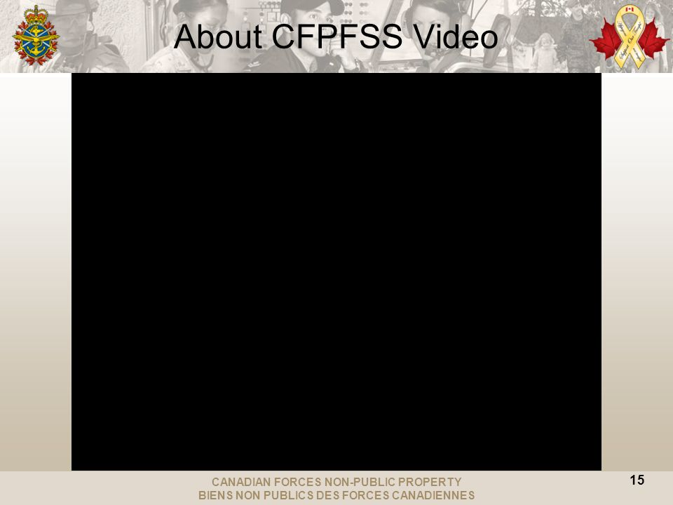 CANADIAN FORCES NON-PUBLIC PROPERTY BIENS NON PUBLICS DES FORCES CANADIENNES About CFPFSS Video 15