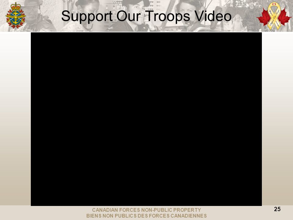 CANADIAN FORCES NON-PUBLIC PROPERTY BIENS NON PUBLICS DES FORCES CANADIENNES Support Our Troops Video 25