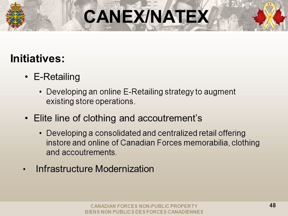 CANADIAN FORCES NON-PUBLIC PROPERTY BIENS NON PUBLICS DES FORCES CANADIENNES 48 CANEX/NATEX Initiatives: E-Retailing Developing an online E-Retailing strategy to augment existing store operations.