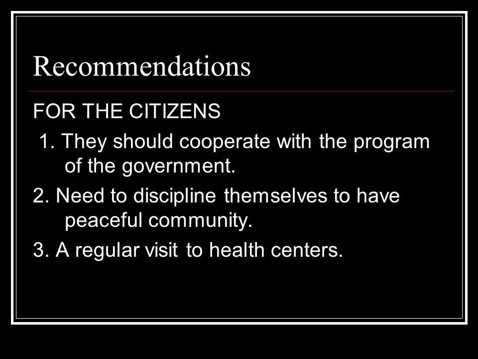 Recommendations FOR THE CITIZENS 1. They should cooperate with the program of the government.