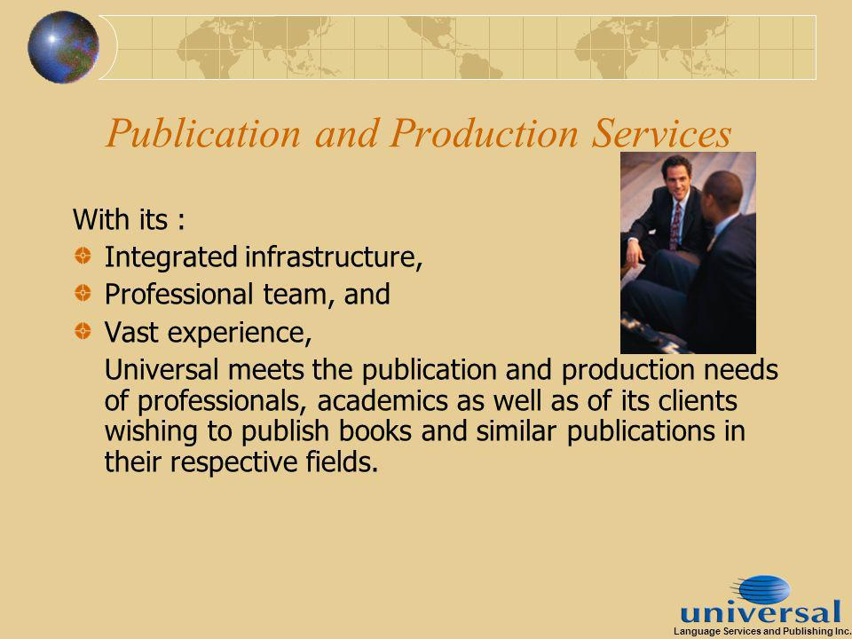 Publication and Production Services With its : Integrated infrastructure, Professional team, and Vast experience, Universal meets the publication and production needs of professionals, academics as well as of its clients wishing to publish books and similar publications in their respective fields.