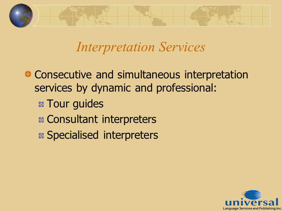 Interpretation Services Consecutive and simultaneous interpretation services by dynamic and professional: Tour guides Consultant interpreters Specialised interpreters Language Services and Publishing Inc.