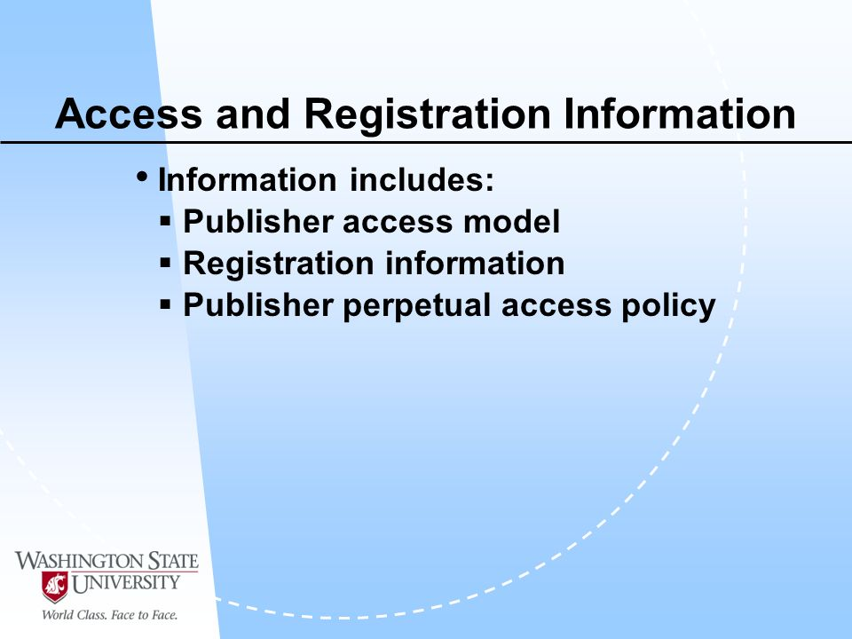Access and Registration Information Information includes: Publisher access model Registration information Publisher perpetual access policy