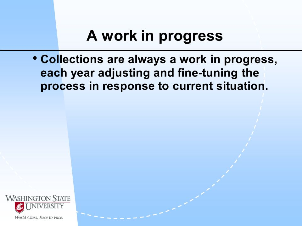 A work in progress Collections are always a work in progress, each year adjusting and fine-tuning the process in response to current situation.