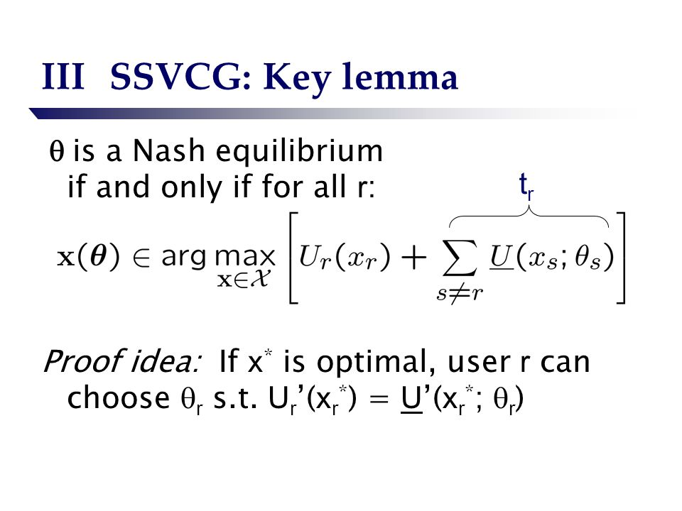 IIISSVCG: Key lemma is a Nash equilibrium if and only if for all r : Proof idea: If x * is optimal, user r can choose r s.t.
