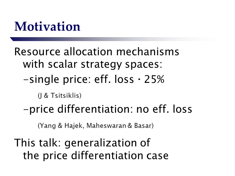 Motivation Resource allocation mechanisms with scalar strategy spaces: -single price: eff.