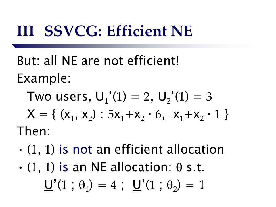 IIISSVCG: Efficient NE But: all NE are not efficient.
