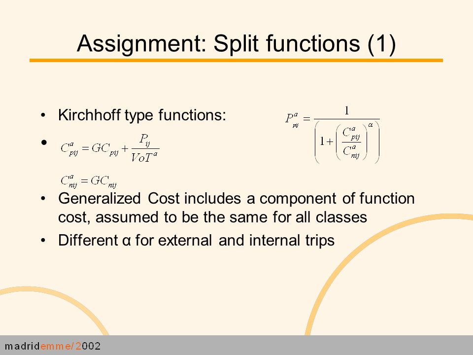 Assignment: Split functions (1) Kirchhoff type functions: Generalized Cost includes a component of function cost, assumed to be the same for all classes Different α for external and internal trips