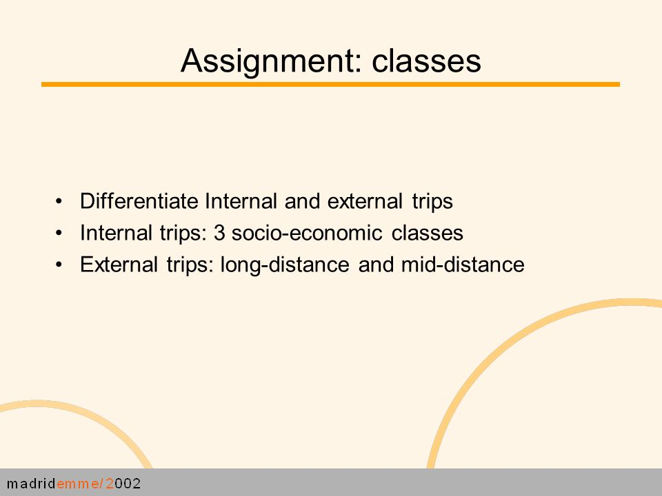 Assignment: classes Differentiate Internal and external trips Internal trips: 3 socio-economic classes External trips: long-distance and mid-distance