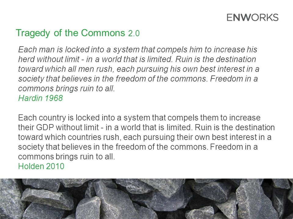 Tragedy of the Commons 2.0 Each man is locked into a system that compels him to increase his herd without limit - in a world that is limited.