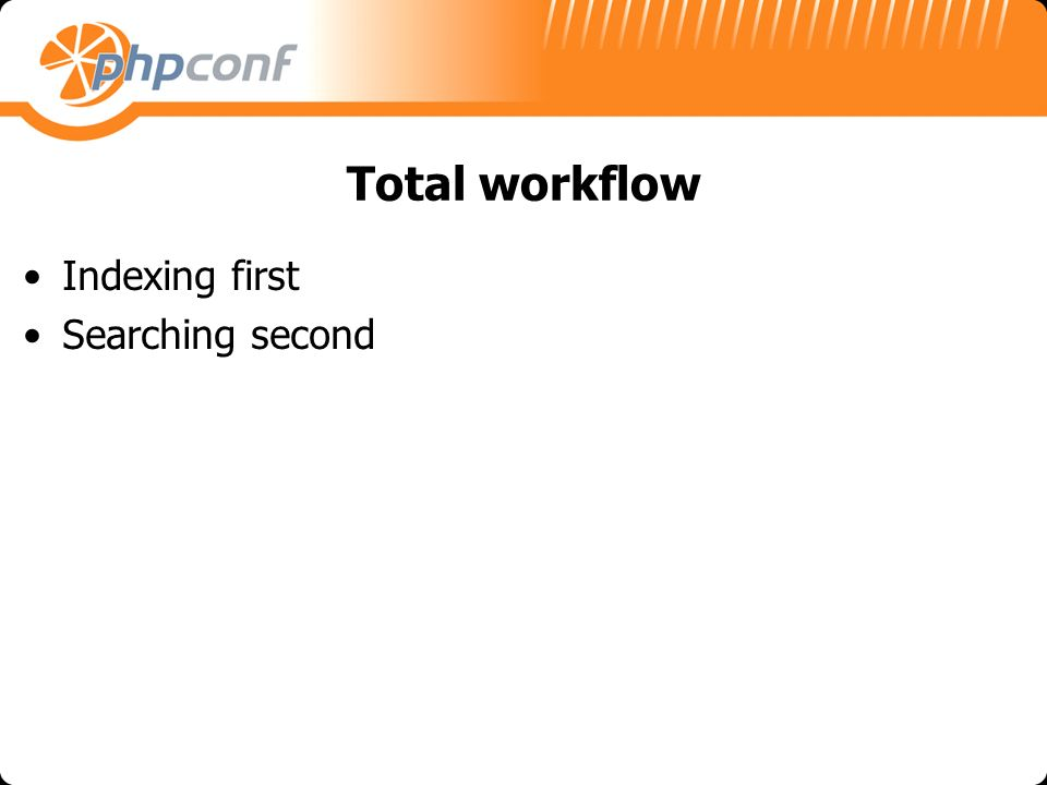 Total workflow Indexing first Searching second