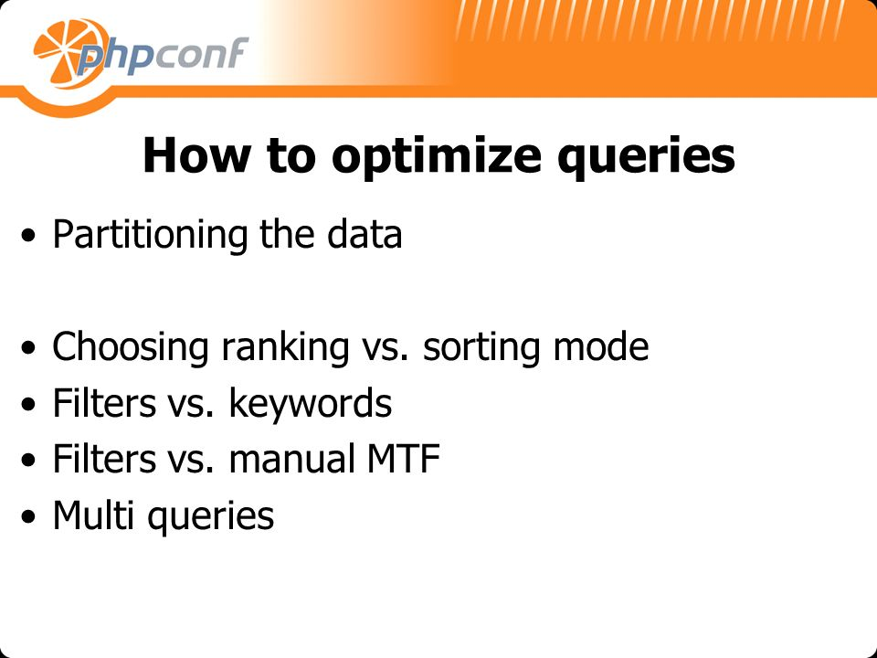 How to optimize queries Partitioning the data Choosing ranking vs.