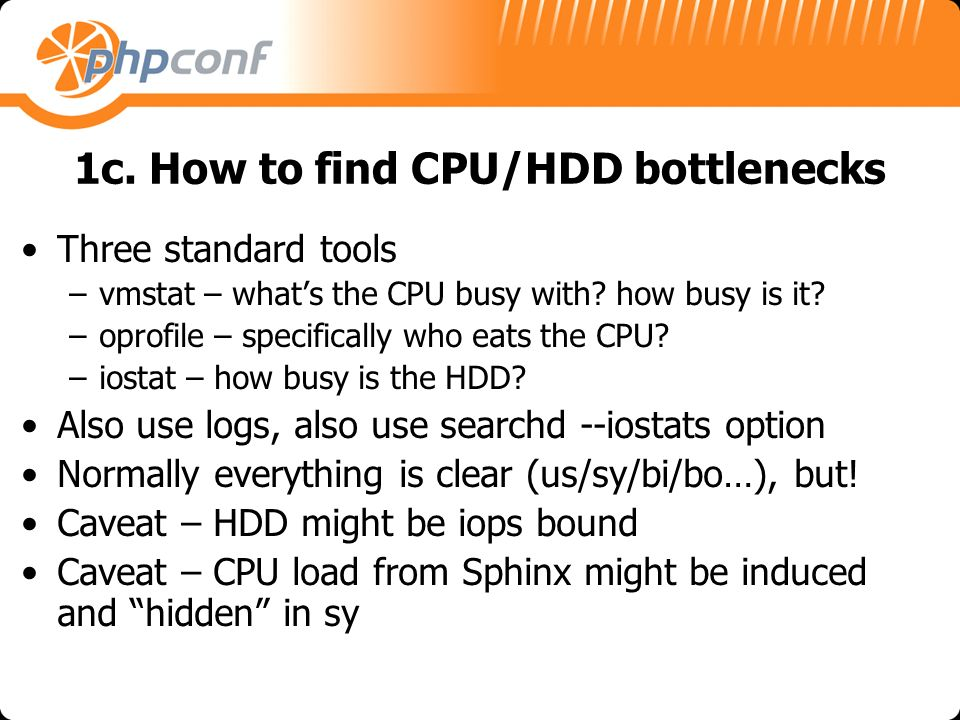 1c. How to find CPU/HDD bottlenecks Three standard tools –vmstat – whats the CPU busy with.