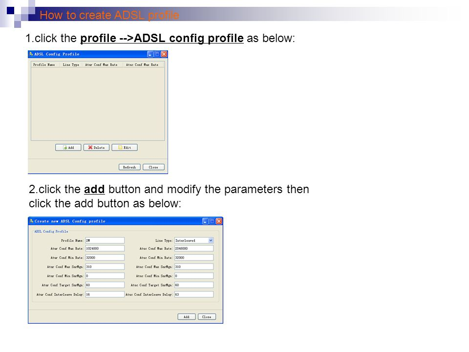 How to create ADSL profile 1.click the profile -->ADSL config profile as below: 2.click the add button and modify the parameters then click the add button as below: