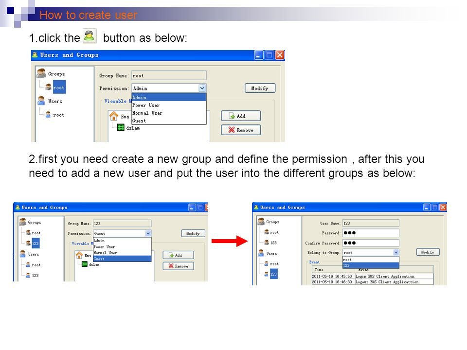 How to create user 1.click the button as below: 2.first you need create a new group and define the permission, after this you need to add a new user and put the user into the different groups as below: