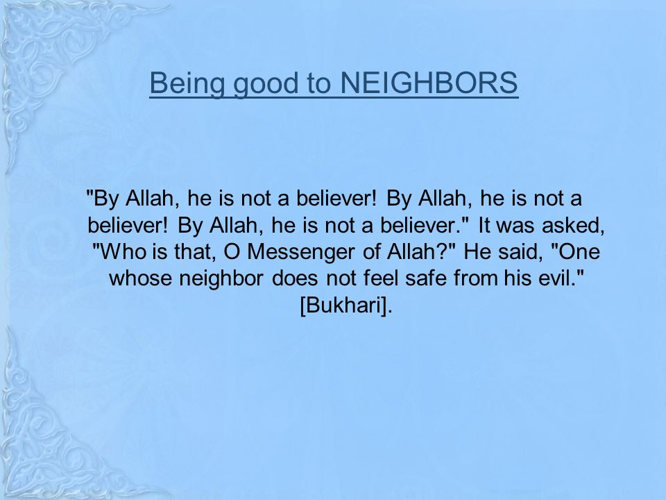Being good to NEIGHBORS By Allah, he is not a believer.