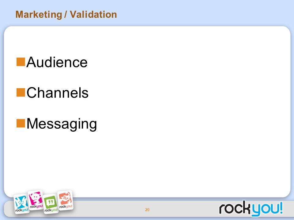 20 Marketing / Validation Audience Channels Messaging