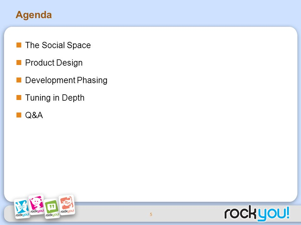 5 Agenda The Social Space Product Design Development Phasing Tuning in Depth Q&A