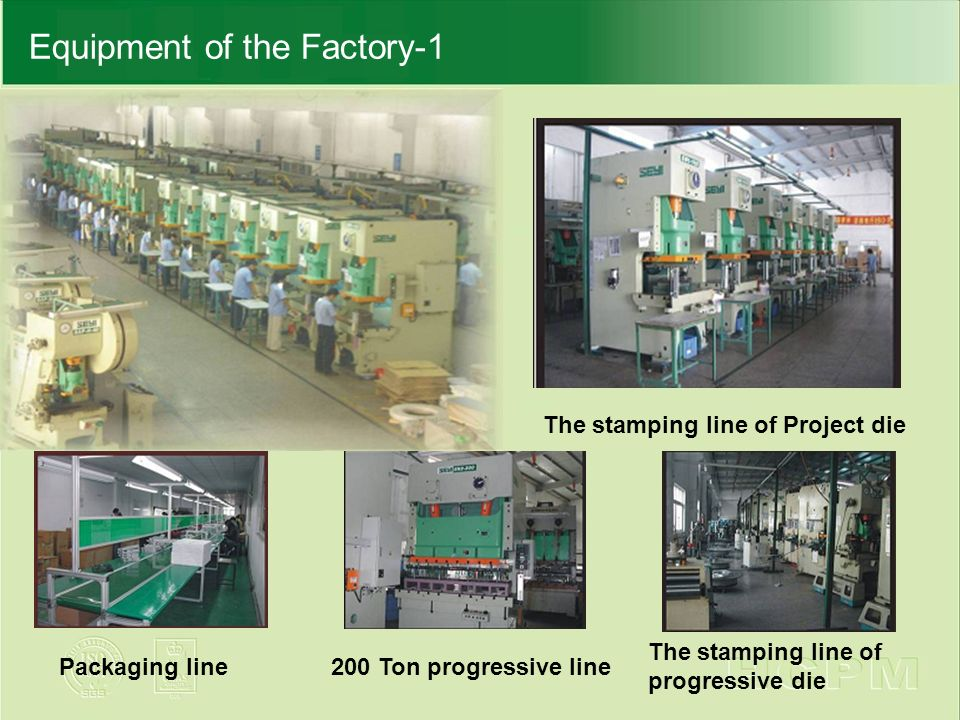 Equipment of the Factory-1 The stamping line of Project die Packaging line200 Ton progressive line The stamping line of progressive die