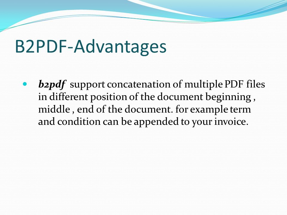 B2PDF-Advantages b2pdf support concatenation of multiple PDF files in different position of the document beginning, middle, end of the document.