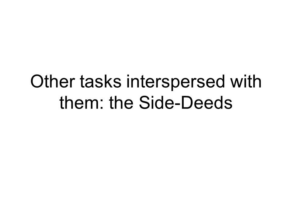 Other tasks interspersed with them: the Side-Deeds