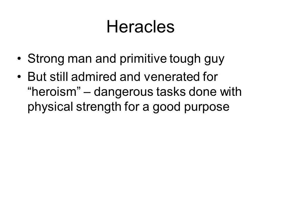Strong man and primitive tough guy But still admired and venerated for heroism – dangerous tasks done with physical strength for a good purpose
