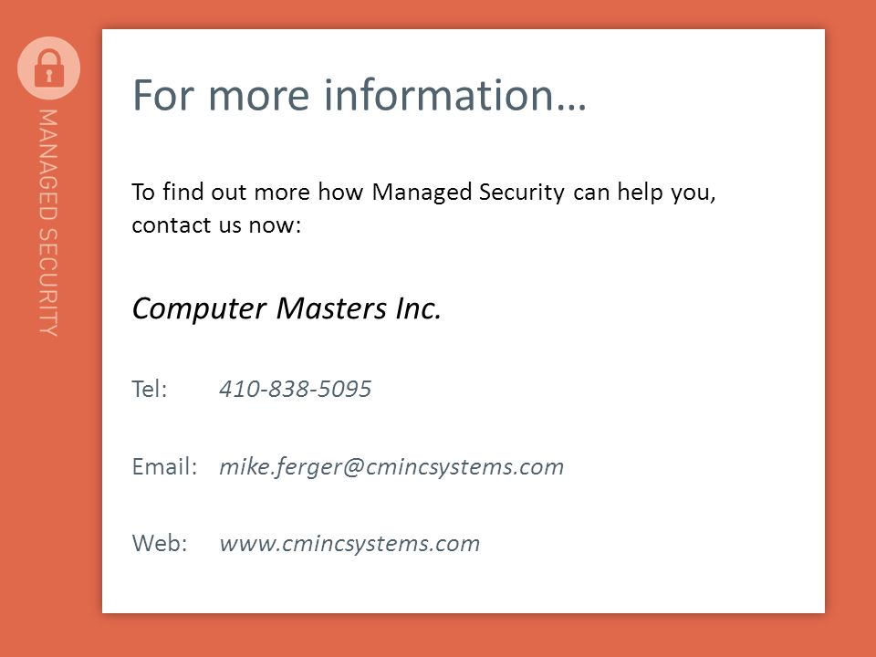 For more information… To find out more how Managed Security can help you, contact us now: Computer Masters Inc.