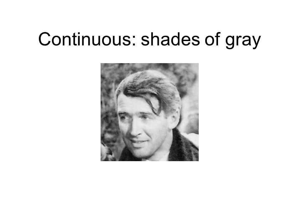 Continuous: shades of gray