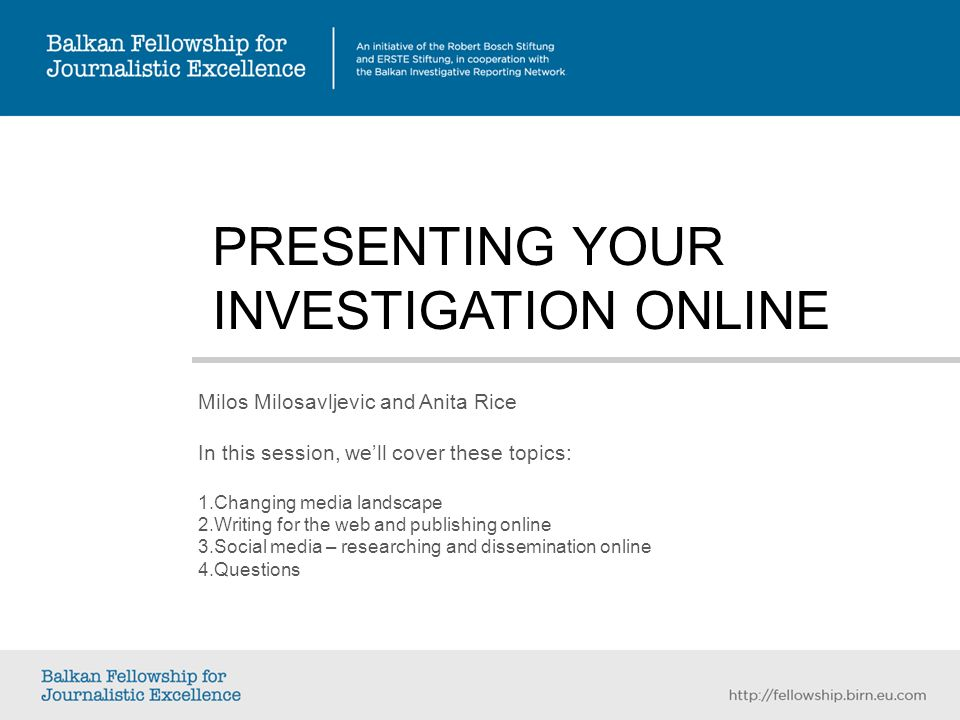 PRESENTING YOUR INVESTIGATION ONLINE Milos Milosavljevic and Anita Rice In this session, well cover these topics: 1.