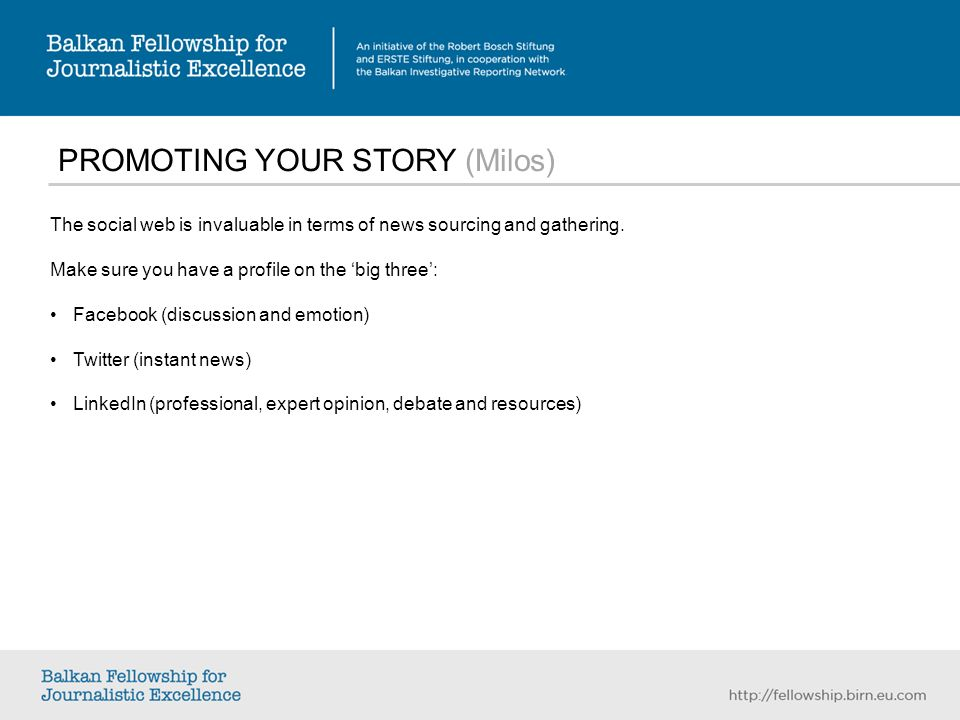 PROMOTING YOUR STORY (Milos) The social web is invaluable in terms of news sourcing and gathering.