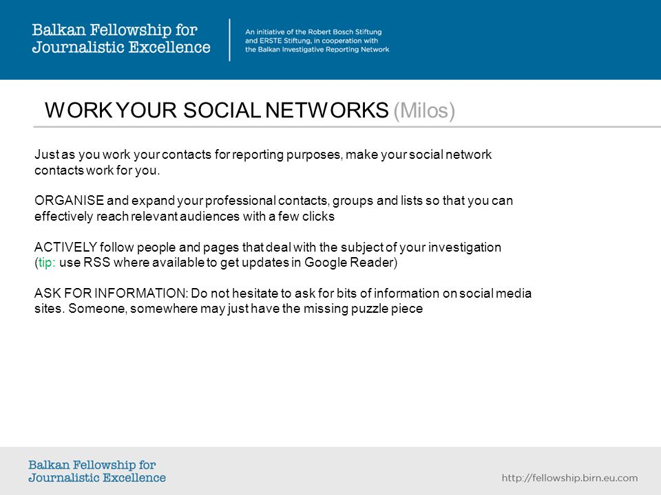 WORK YOUR SOCIAL NETWORKS (Milos) Just as you work your contacts for reporting purposes, make your social network contacts work for you.