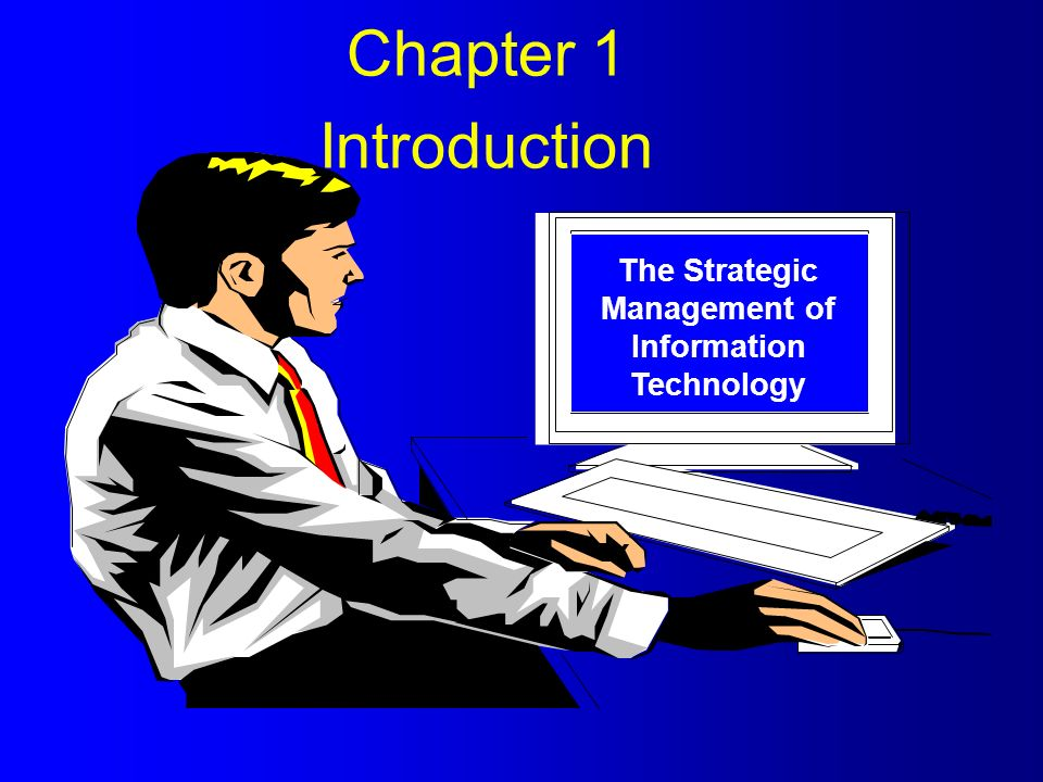 The Strategic Management of Information Technology Chapter 1 Introduction