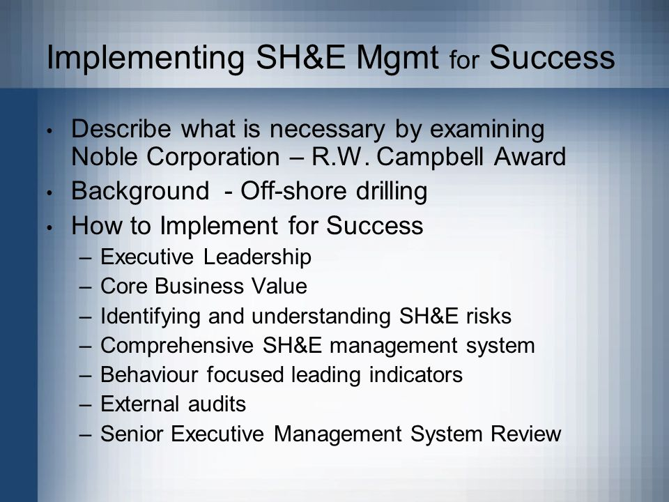 Implementing SH&E Mgmt for Success Describe what is necessary by examining Noble Corporation – R.W.