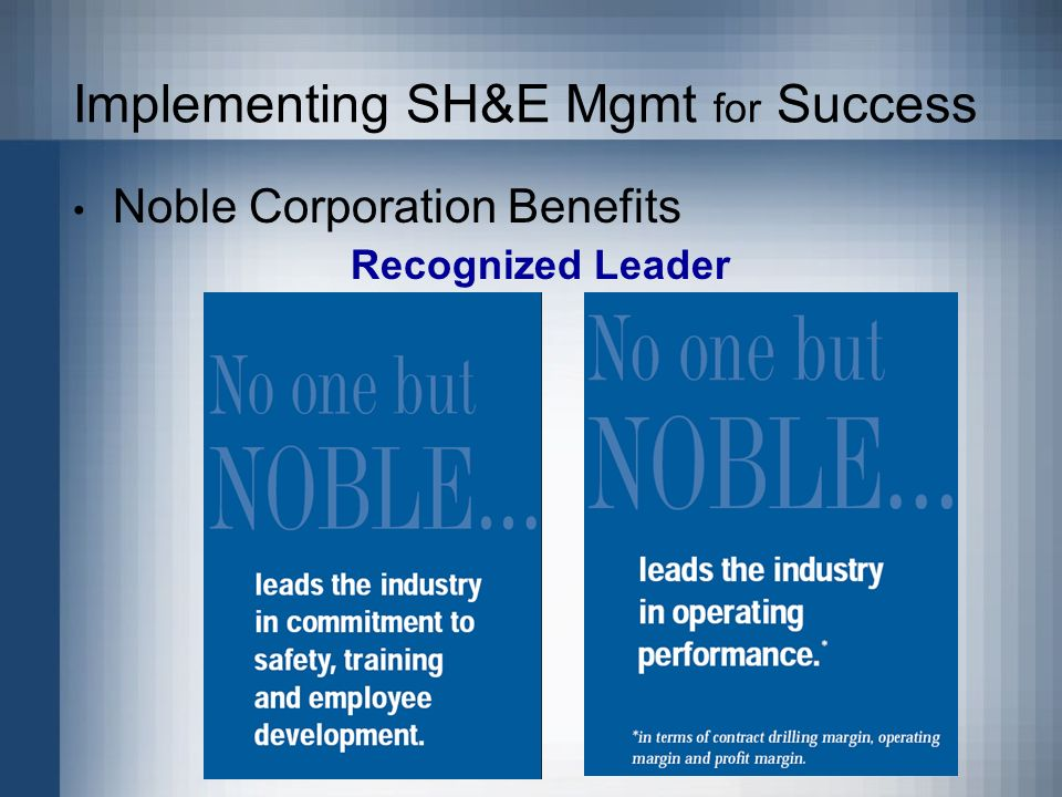 Implementing SH&E Mgmt for Success Noble Corporation Benefits Recognized Leader