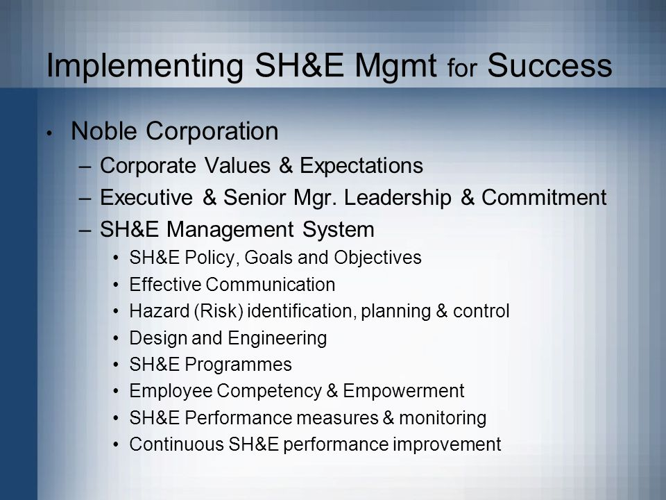 Implementing SH&E Mgmt for Success Noble Corporation –Corporate Values & Expectations –Executive & Senior Mgr.