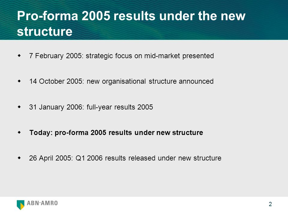 2 Pro-forma 2005 results under the new structure 7 February 2005: strategic focus on mid-market presented 14 October 2005: new organisational structure announced 31 January 2006: full-year results 2005 Today: pro-forma 2005 results under new structure 26 April 2005: Q results released under new structure