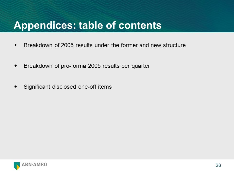 26 Appendices: table of contents Breakdown of 2005 results under the former and new structure Breakdown of pro-forma 2005 results per quarter Significant disclosed one-off items