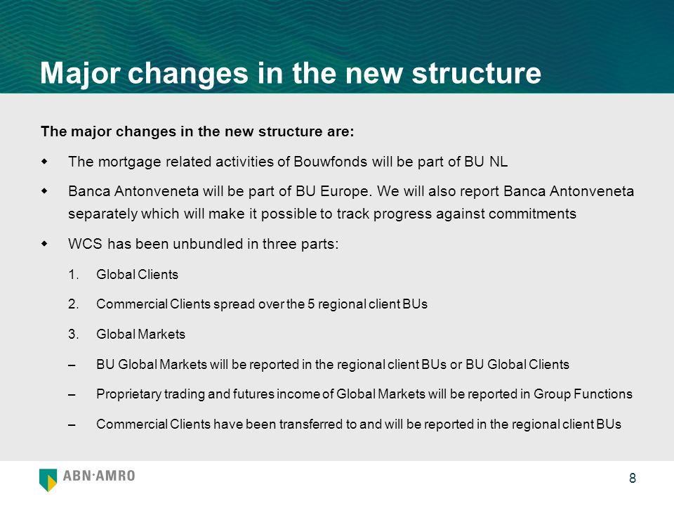 8 Major changes in the new structure The major changes in the new structure are: The mortgage related activities of Bouwfonds will be part of BU NL Banca Antonveneta will be part of BU Europe.
